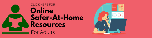 Click here for online Safer-at-Home resources for adults