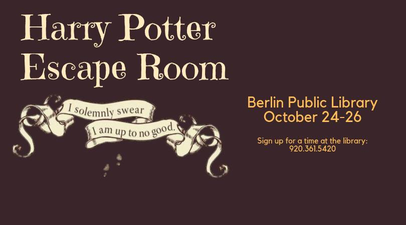 Harry Potter Escape Room. Berlin Public Library, October 24-26. Sign up for a time at the library: 920-361-5420.
