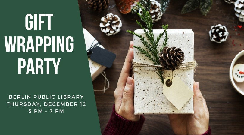Gift Wrapping Party. Berlin Public Library. Thursday, December 12, 5 pm-7 pm