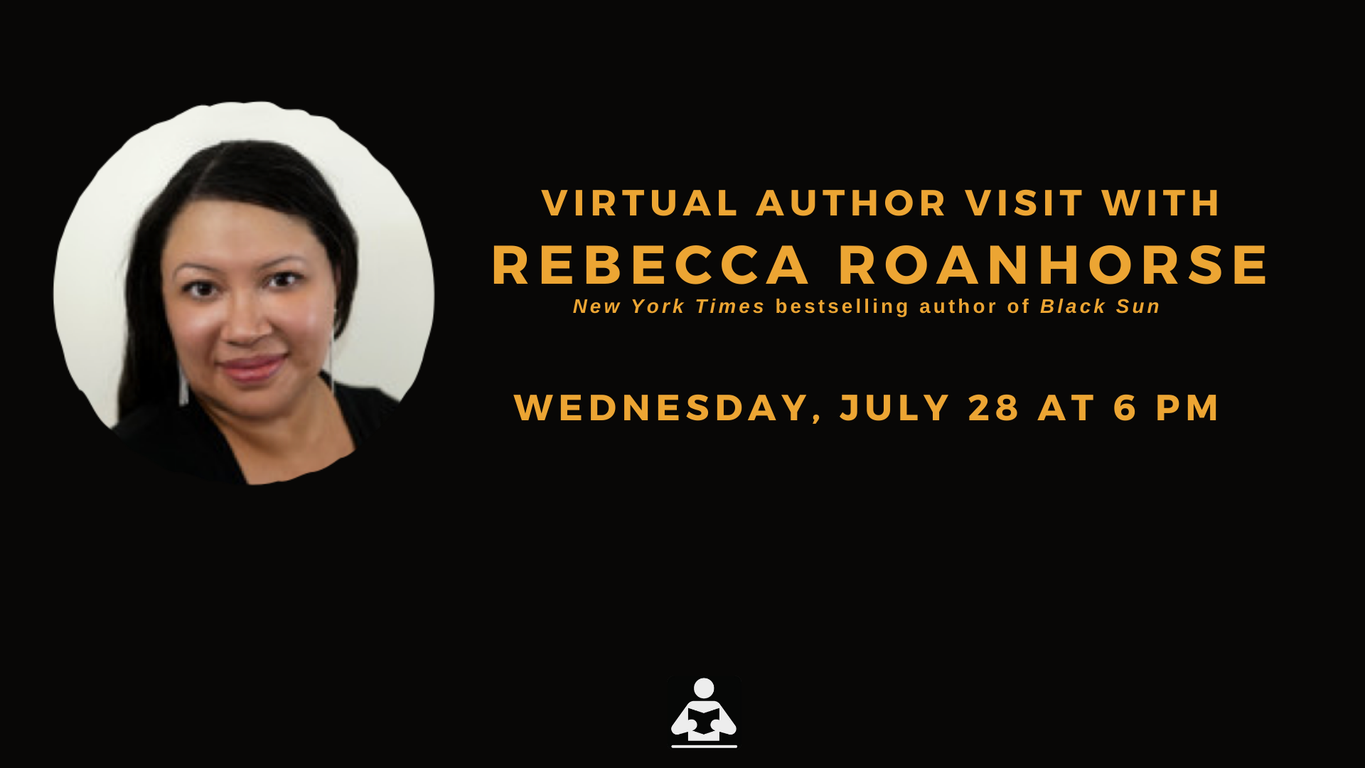Banner with text: Virtual Author Visit with Rebecca Roanhorse, New York Times bestselling author of Black Sun. Wednesday, July 28 at 6 pm.