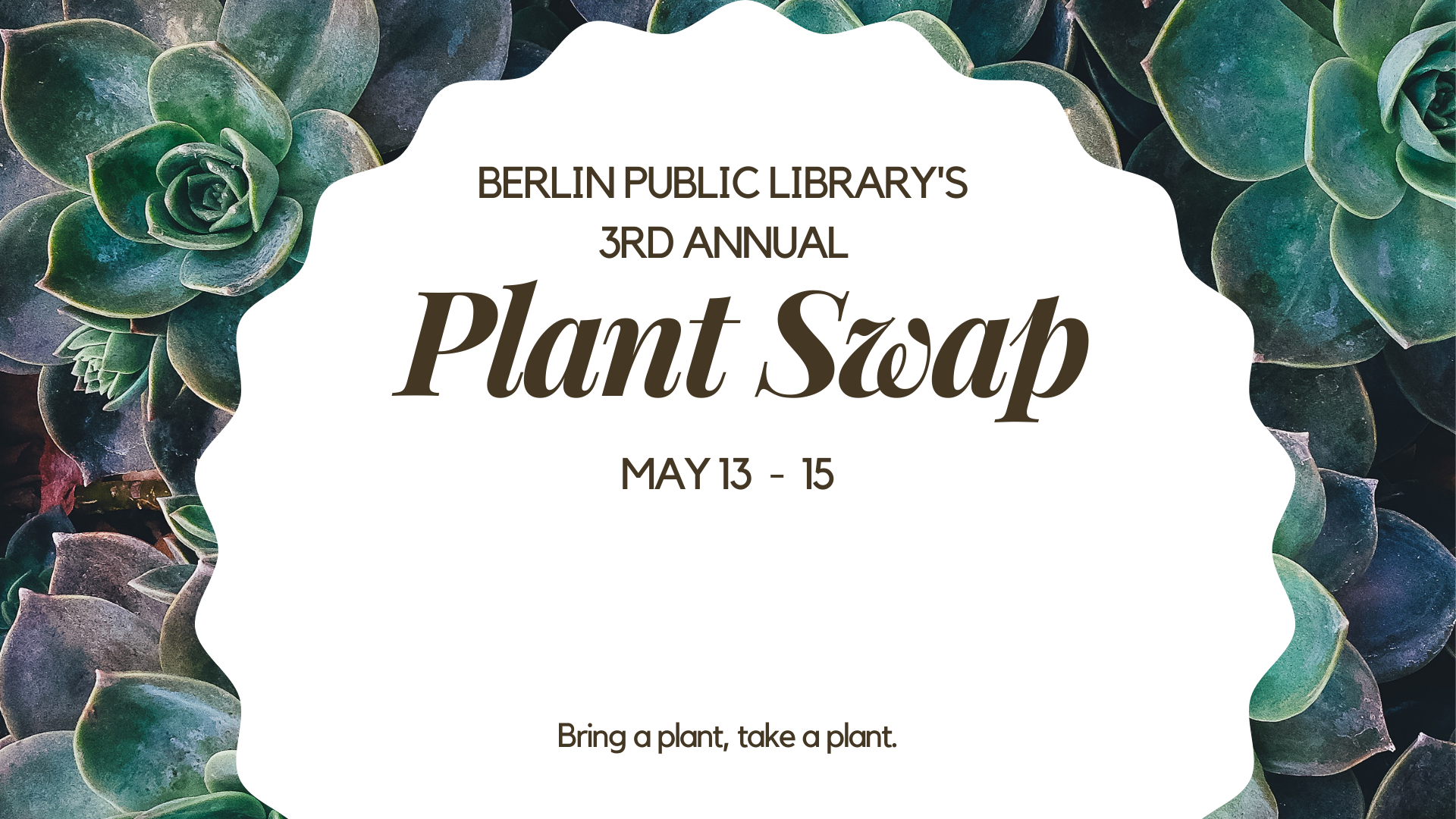 Berlin Public Library's 3rd Annual Plant Swap. May 13-15. Bring a plant, take a plant.