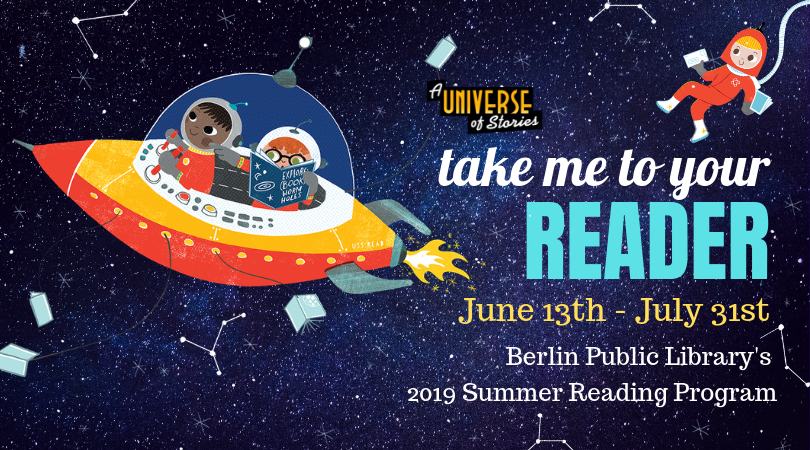 A Universe of Stories. Berlin Public Library's 2019 Summer Reading Program. June 13th through July 31st.